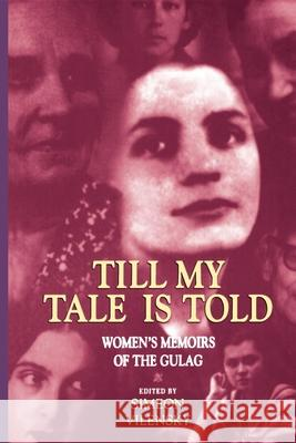 Till My Tale Is Told: Women's Memoirs of the Gulag Simeon Vilensky Simon Vilensky John Crowfoot 9780253214768