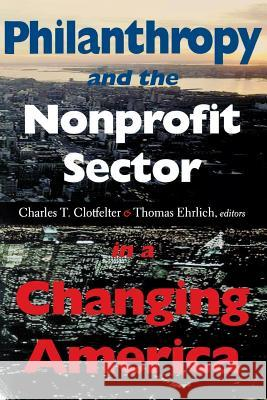 Philanthropy and the Nonprofit Sector in a Changing America Charles T. Clotfelter Thomas Ehrlich 9780253214836