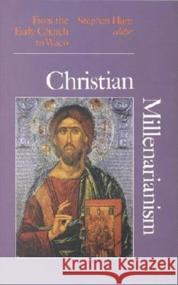 Christian Millenarianism: From the Early Church to Waco Stephen J. Hunt 9780253214911