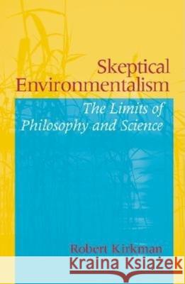 Skeptical Environmentalism: The Limits of Philosophy and Science Robert Kirkman 9780253214973