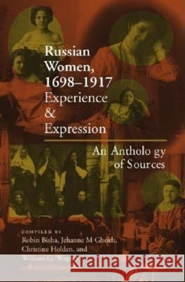 Russian Women, 1698-1917: Experience and Expression, an Anthology of Sources Robin Bisha Robin Bisha Robin Bisha 9780253215239