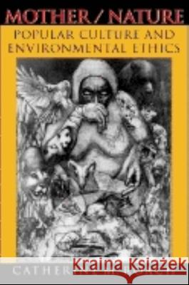 Mother/Nature: Popular Culture and Environmental Ethics Catherine M. Roach 9780253215628