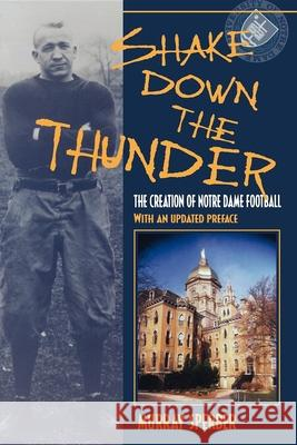 Shake Down the Thunder: The Creation of Notre Dame Football with an Updated Preface Murray A. Sperber 9780253215680