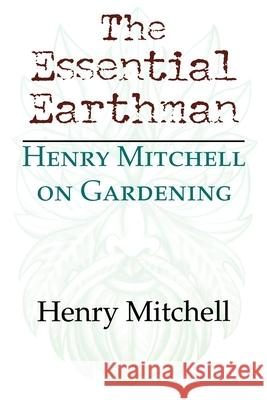 The Essential Earthman : Henry Mitchell on Gardening Henry Mitchell 9780253215857