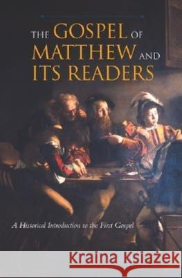 The Gospel of Matthew and Its Readers : A Historical Introduction to the First Gospel Howard Clarke 9780253216007