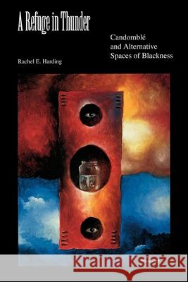 A Refuge in Thunder: Candombl and Alternative Spaces of Blackness Rachel E. Harding Darlene Clark Hine John McCluskey 9780253216106