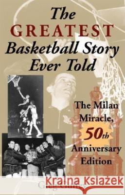 The Greatest Basketball Story Ever Told, 50th Anniversary Edition: The Milan Miracle Greg Guffey 9780253216311