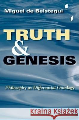 Truth and Genesis : Philosophy as Differential Ontology Miguel de Beistegui 9780253216717
