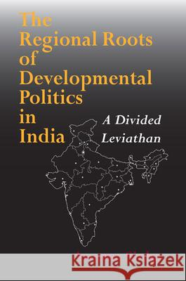 The Regional Roots of Developmental Politics in India: A Divided Leviathan Aseema Sinha Susan S. Wadley 9780253216816