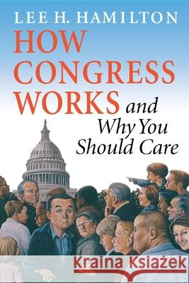 How Congress Works and Why You Should Care Lee H. Hamilton 9780253216953