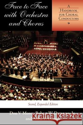 Face to Face with Orchestra and Chorus, Second, Expanded Edition : A Handbook for Choral Conductors Robert W. Demaree Allen F. Ohmes Don V. Moses 9780253216991