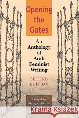 Opening the Gates: An Anthology of Arab Feminist Writing Margot Badran Miriam Cooke 9780253217035