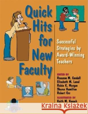 Quick Hits for New Faculty: Successful Strategies by Award-Winning Teachers Rosanne M. Cordell Sharon Hamilton Robert Orr 9780253217097