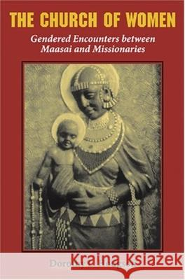 The Church of Women : Gendered Encounters between Maasai and Missionaries Dorothy Louise Hodgson 9780253217622