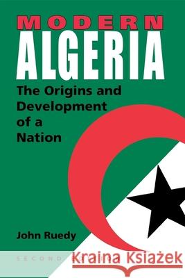 Modern Algeria, Second Edition: The Origins and Development of a Nation John Ruedy 9780253217820