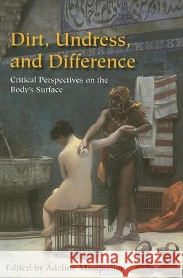 Dirt, Undress, and Difference : Critical Perspectives on the Body's Surface Adeline Masquelier 9780253217837