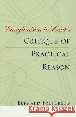 Imagination in Kant's Critique of Practical Reason Bernard Freydberg 9780253217875 Indiana University Press