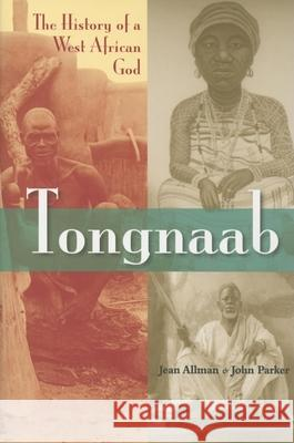 Tongnaab: The History of a West African God Jean Marie Allman John Parker 9780253218063