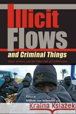 Illicit Flows and Criminal Things: States, Borders, and the Other Side of Globalization Willem Va Itty Abraham 9780253218117
