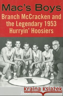 Mac's Boys: Branch McCracken and the Legendary 1953 Hurryin' Hoosiers Jason Hiner 9780253218148