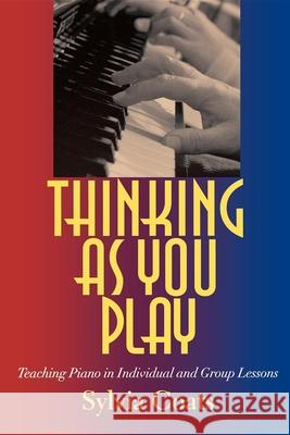 Thinking as You Play: Teaching Piano in Individual and Group Lessons Sylvia Coats 9780253218155