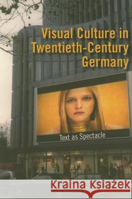 Visual Culture in Twentieth-Century Germany: Text as Spectacle Gail Finney 9780253218339