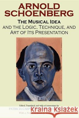 The Musical Idea and the Logic, Technique, and Art of Its Presentation, New Paperback English Edition Arnold Schoenberg Patricia Carpenter Severine Neff 9780253218353