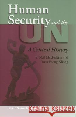 Human Security and the UN: A Critical History S. Neil MacFarlane Yuen Foong Khong 9780253218391