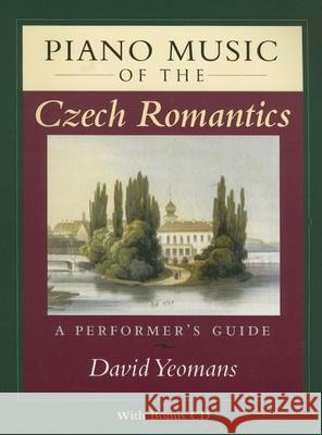Piano Music of the Czech Romantics: A Performer's Guide [With CD] David Yeomans 9780253218452