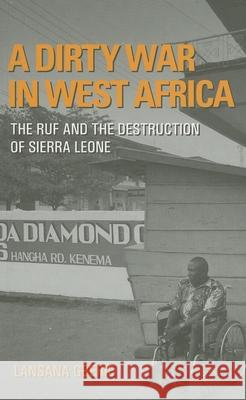 A Dirty War in West Africa: The Ruf and the Destruction of Sierra Leone Lansana Gberie 9780253218551