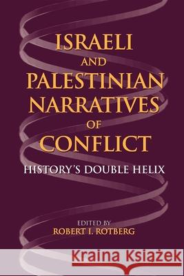 Israeli and Palestinian Narratives of Conflict : History's Double Helix Robert I. Rotberg 9780253218575