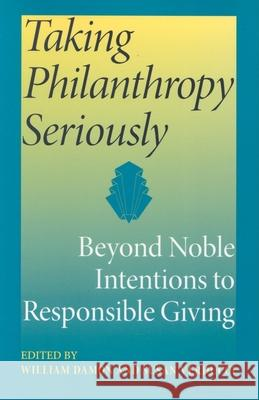 Taking Philanthropy Seriously: Beyond Noble Intentions to Responsible Giving William V. B. Damon Susan Verducci 9780253218605