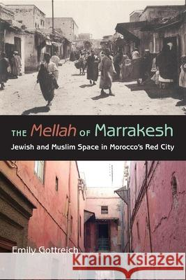 The Mellah of Marrakesh: Jewish and Muslim Space in Morocco's Red City Emily Gottreich 9780253218636