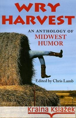 Wry Harvest: An Anthology of Midwest Humor Chris Lamb 9780253218728