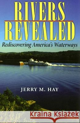 Rivers Revealed : Rediscovering America's Waterways Jerry M. Hay 9780253218759