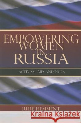Empowering Women in Russia: Activism, Aid, and NGOs Julie Hemment 9780253218919