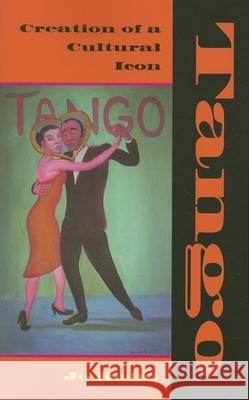 Tango: Creation of a Cultural Icon Jo Baim 9780253219053