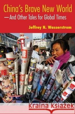 China's Brave New World: And Other Tales for Global Times Jeffrey N. Wasserstrom Vladimir Tismaneanu 9780253219084