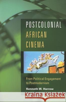 Postcolonial African Cinema : From Political Engagement to Postmodernism Kenneth W. Harrow 9780253219145