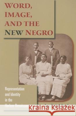 Word, Image, and the New Negro: Representation and Identity in the Harlem Renaissance Anne Elizabeth Carroll 9780253219190