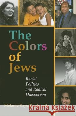 The Colors of Jews : Racial Politics and Radical Diasporism Melanie Kaye-Kantrowitz 9780253219275