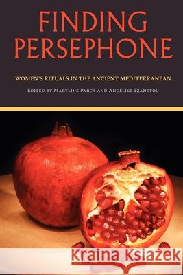 Finding Persephone: Women's Rituals in the Ancient Mediterranean Maryline Parca 9780253219381