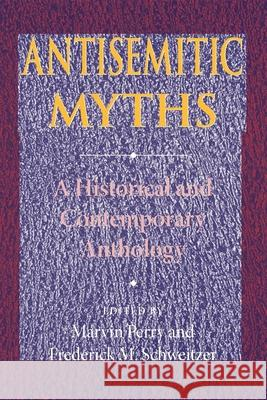 Antisemitic Myths : A Historical and Contemporary Anthology Marvin Perry Frederick M. Schweitzer 9780253219503