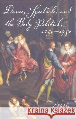 Dance, Spectacle, and the Body Politick, 1250a1750 Jennifer Nevile 9780253219855