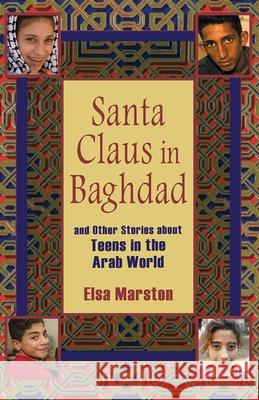 Santa Claus in Baghdad and Other Stories about Teens in the Arab World Elsa Marston 9780253220042