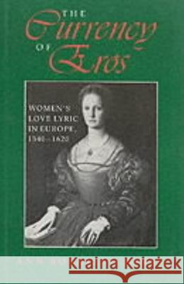 The Currency of Eros: Women's Love Lyric in Europe, 1540a 1620 Ann Rosalind Jones 9780253331496