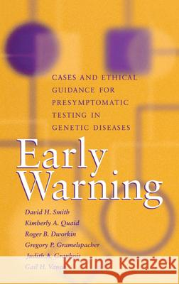 Early Warning : Cases and Ethical Guidance for Presymptomatic Testing in Genetic Diseases David H. Smith David H. Smith Roger B. Dworkin 9780253334015