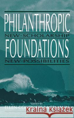 Philanthropic Foundations : New Scholarship, New Possibilities Ellen Condliffe Lagemann 9780253335005