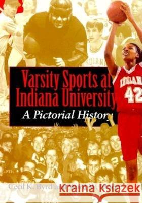Varsity Sports at Indiana University: A Pictorial History Cecil K. Byrd Ward W. Moore 9780253335784