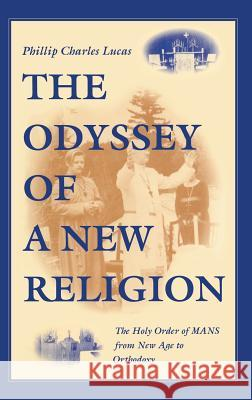 The Odyssey of a New Religion : The Holy Order of MANS From New Age to Orthodoxy Phillip Charles Lucas 9780253336125